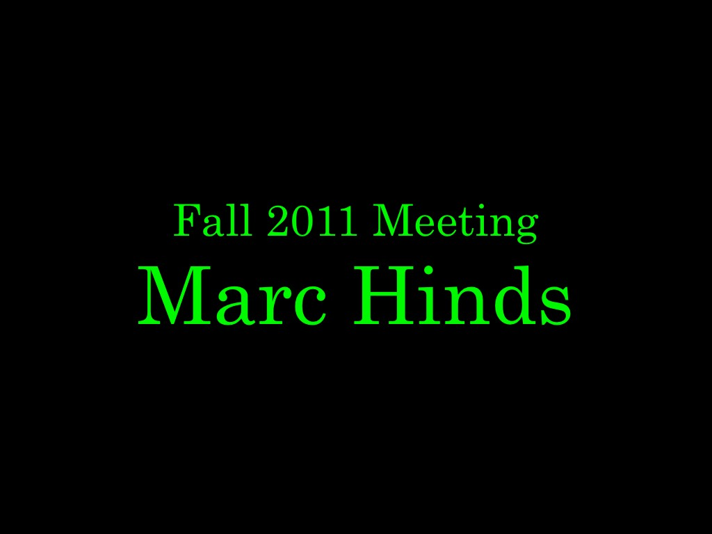 Marc Hinds – Fall Meeting 2011