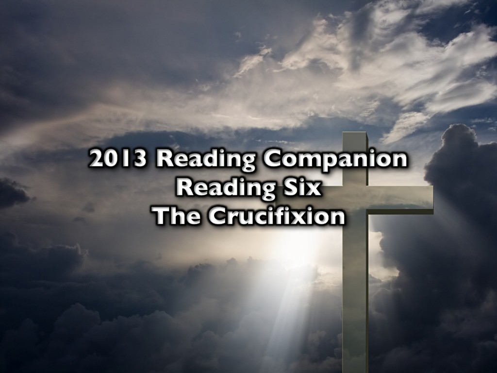 2013 Reading Companion – Reading Six – The Crucifixion