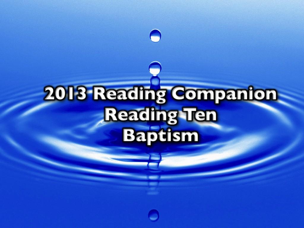 2013 Reading Companion – Reading Ten – Baptism