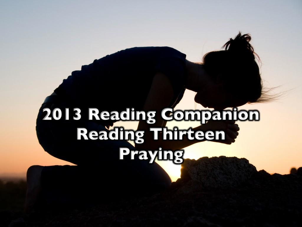 2013 Reading Companion – Reading Thirteen – Praying