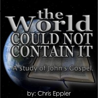 The World Could Not Contain It – Gospel of John