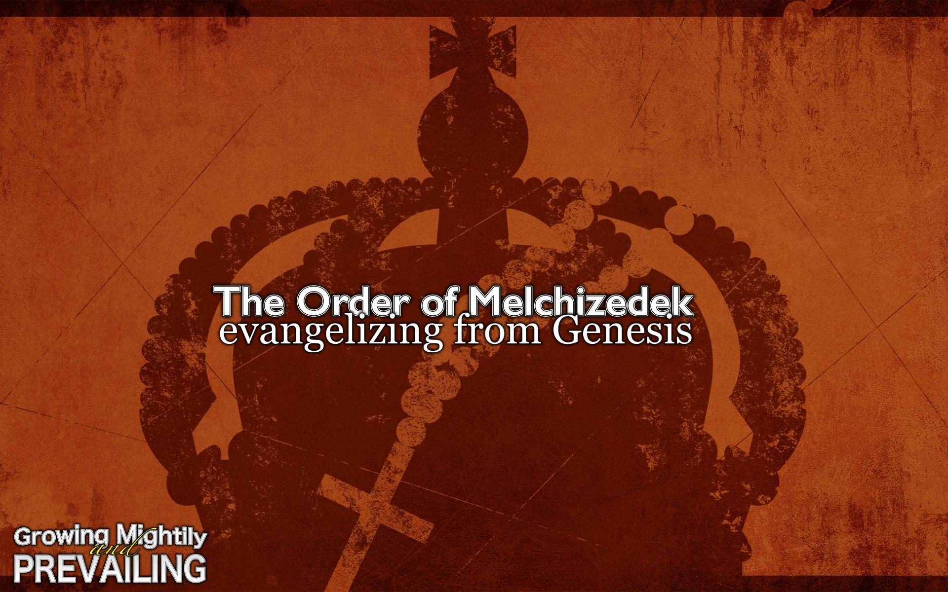 Evangelizing from Genesis – The Order of Melchizedek