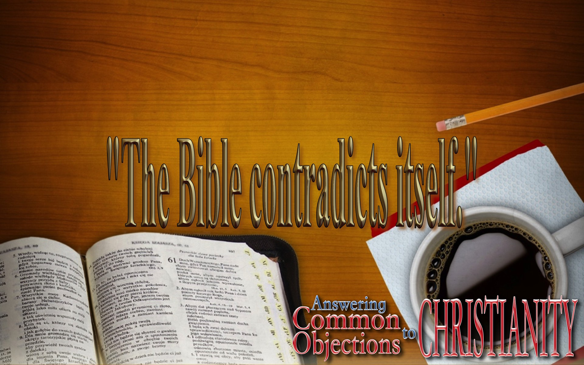 Answering Common Objections – The Bible Contradicts Itself