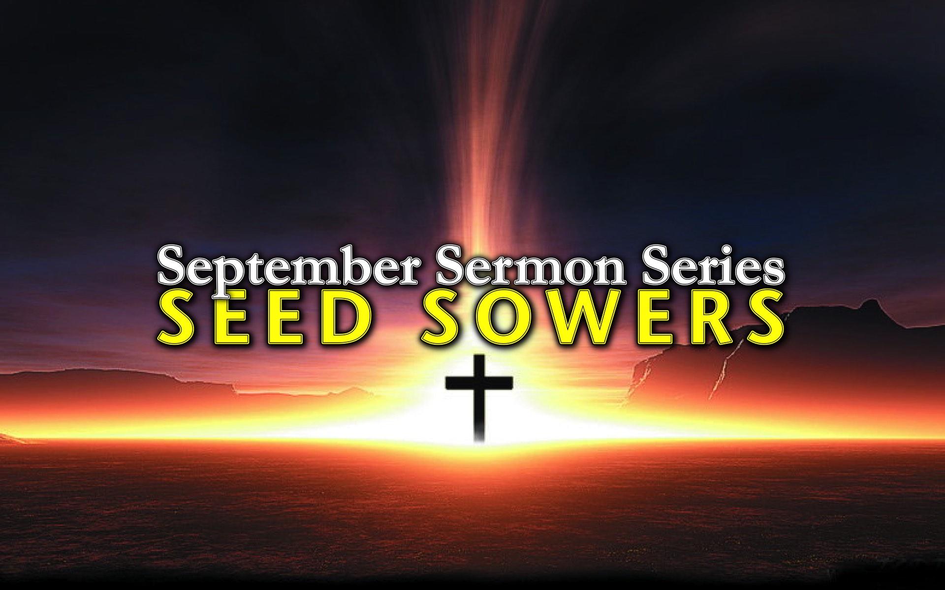 Seed Sowers – 2015 September Sermon Series