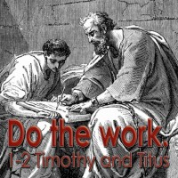 Do The Work – Timothy and Titus