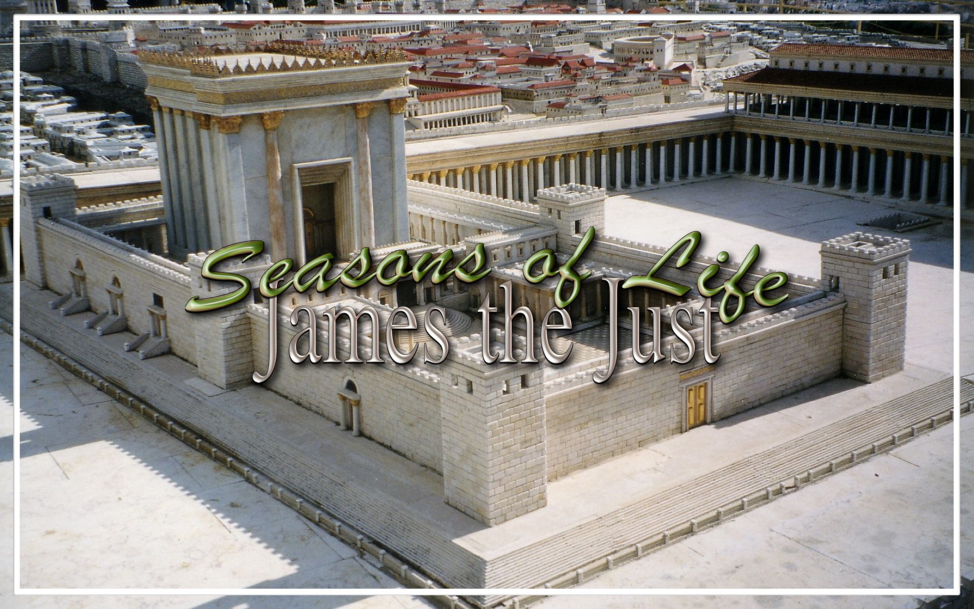 Seasons of Life – James the Just