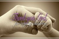 Thank You God for Crying Children