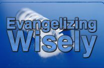 Evangelizing Wisely