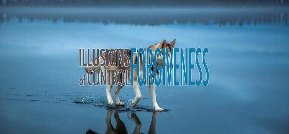 Illusions of Control – Forgiveness