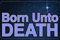 Born Unto Death