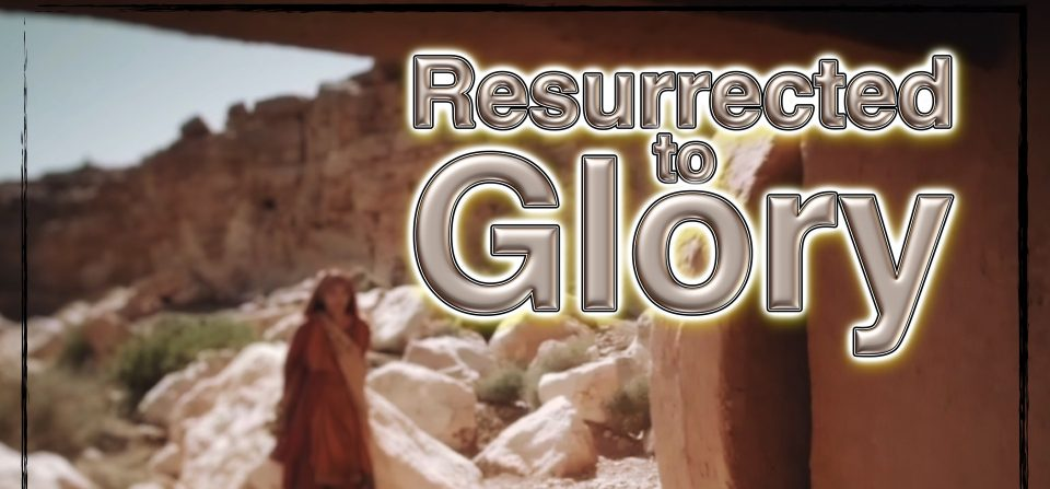 Resurrected to Glory