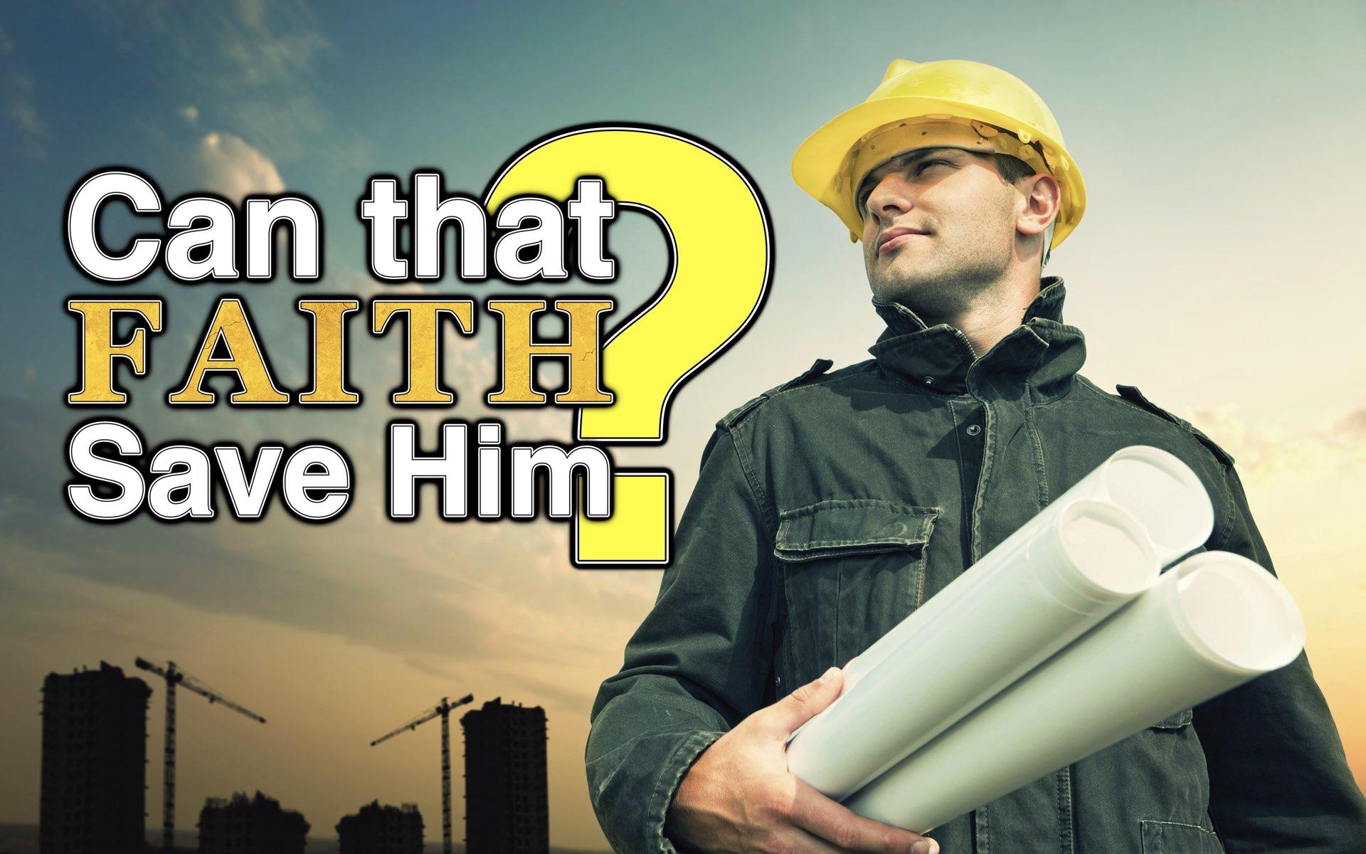 Can That Faith Save Him?
