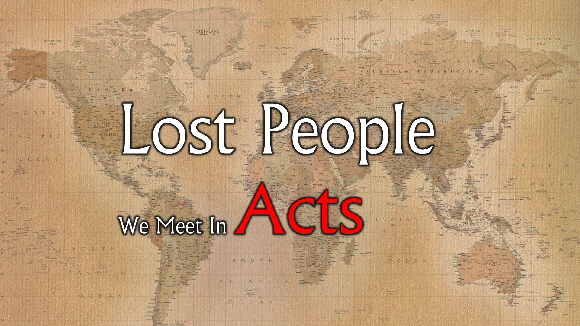 Lost People We Meet in the Book of Acts