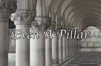 Even A Pillar