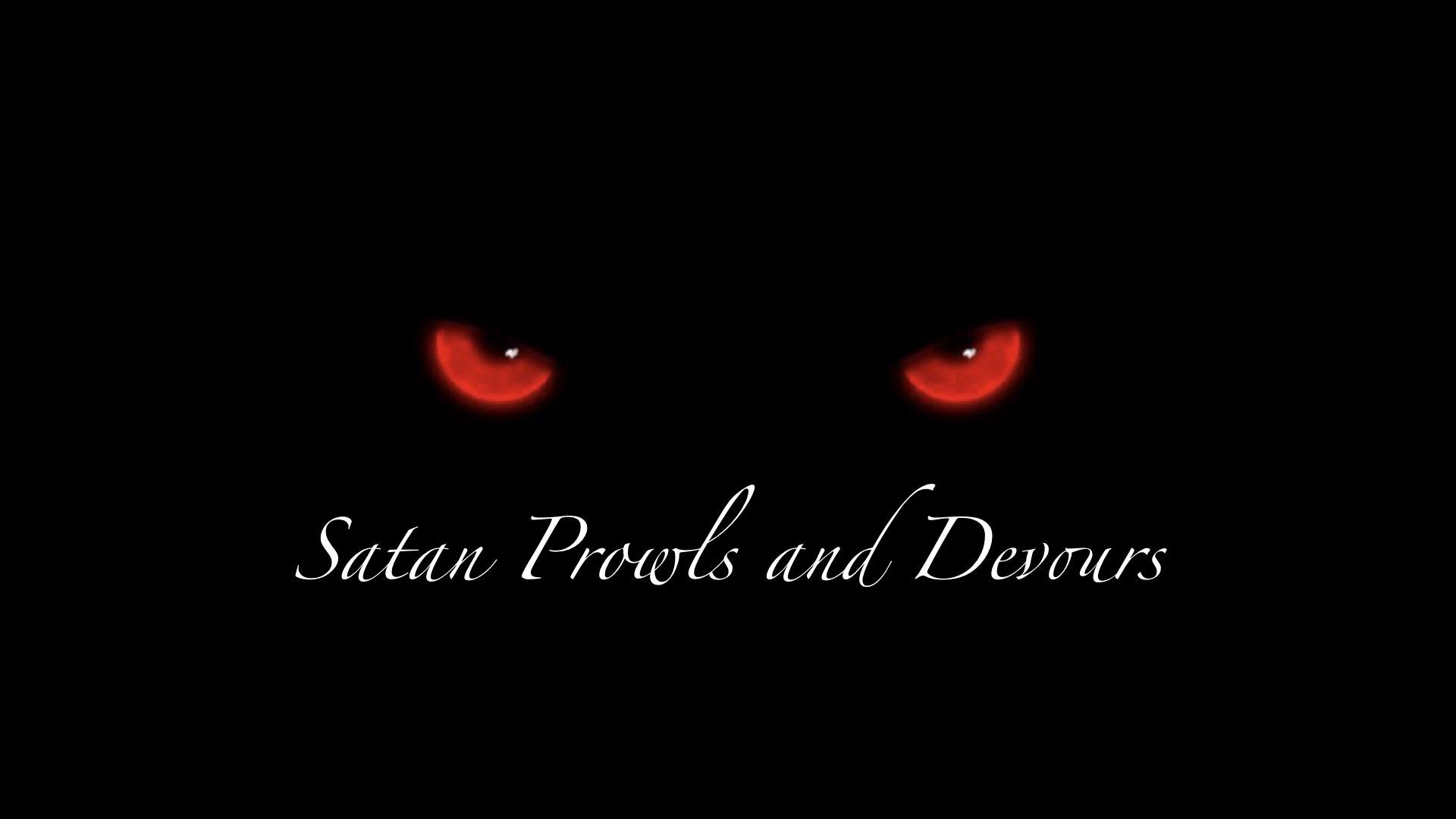 Satan Prowls and Devours