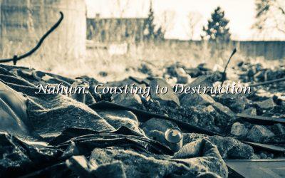 Nahum Coasting to Destruction