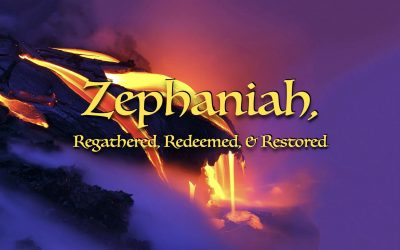 Zephaniah – Regathered, Redeemed, Restored