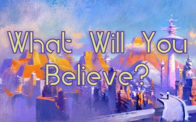 What Will You Believe?