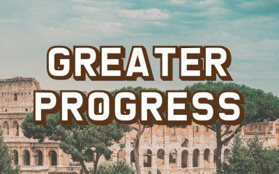 Greater Progress