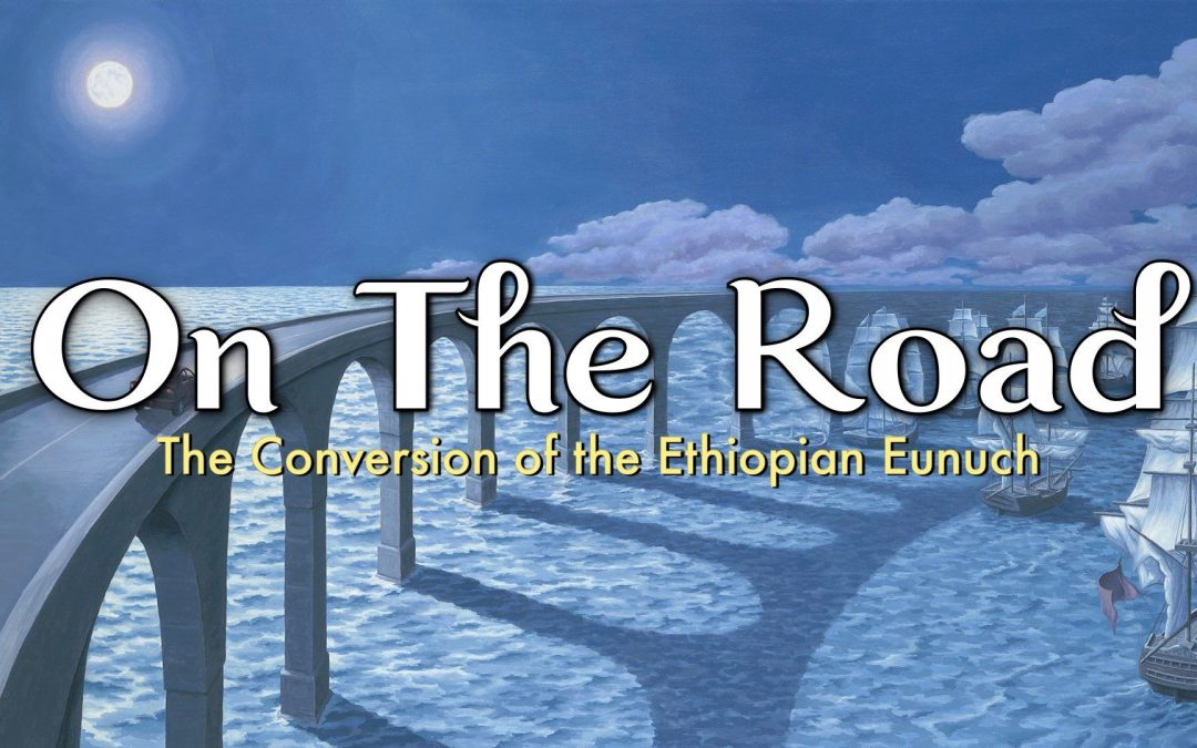 On the Road – The Eunuch's Conversion