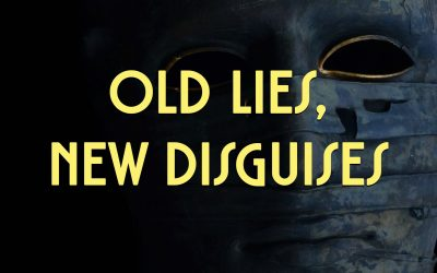 Old Lies, New Disguises